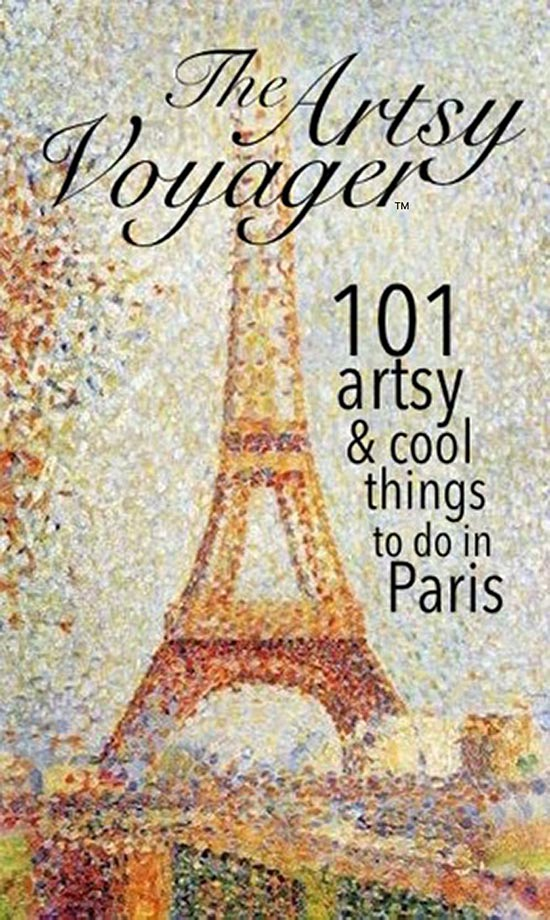 THE ARTSY VOYAGER: 101 Artsy & Cool Things To Do in Paris